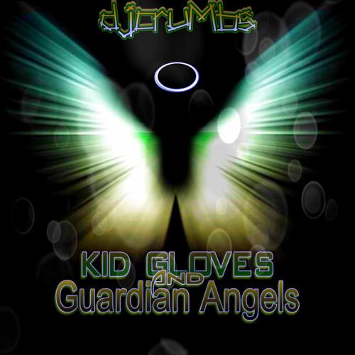 ⨀djcruMbs⨀ Kid Gloves & Guardian Angels