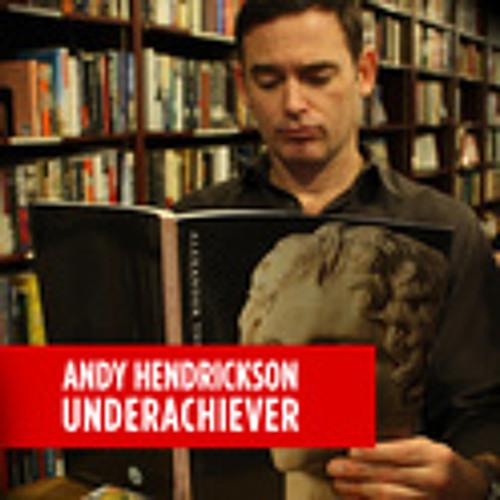Andy Hendrickson - Underachiever