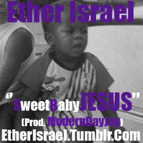 Ether Israel - '' SweetBabyJesus '' ( Prod. ModernDayJay )