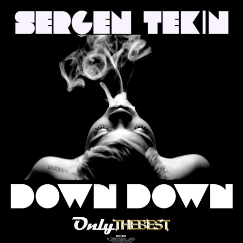 208# Sergen Tekin - Down Down [ Only the Best Record international ]