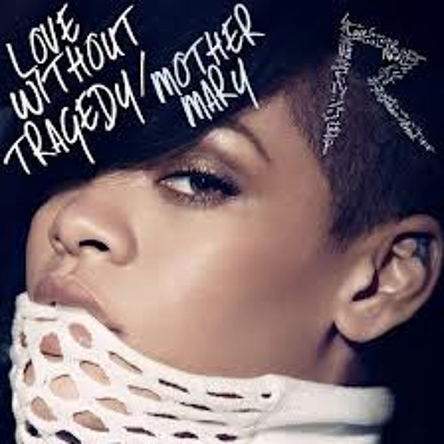 Rihanna - Love Without Tragedy Mother Mary (Unapologetic) 2