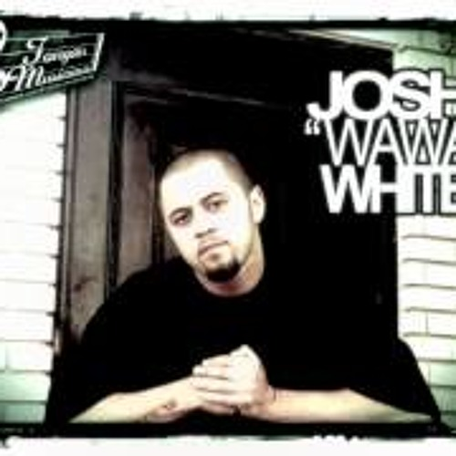 Josh Wawa White - And whaT Can You Tell Her