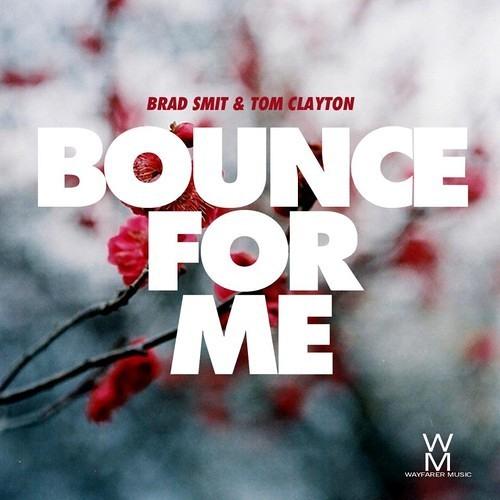 Tom Clayton & Brad Smit - Bounce For Me (Brad O'Neill Remix) *FREE DOWNLOAD*