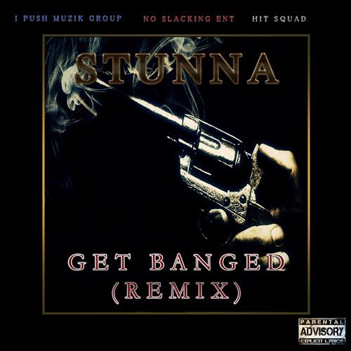 """Stunna - Get Banged """"Remix"""" (Exclusive)"""