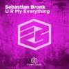Sebastian Bronk - U R My Everything