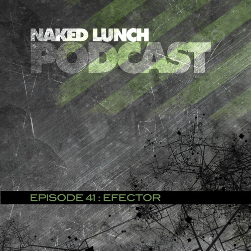 Naked Lunch PODCAST #041- EFECTOR