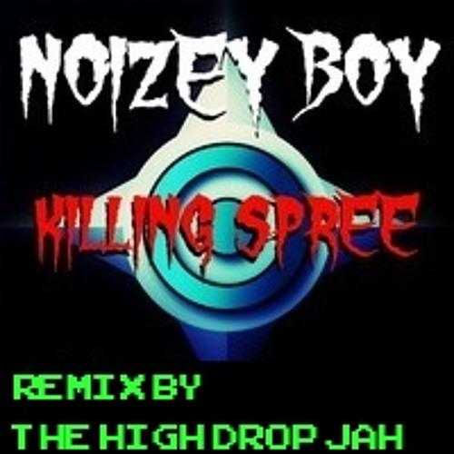 NOIZEY BOY - KILLING SPREE( The High Drop Jah REMIX )Free DL now !