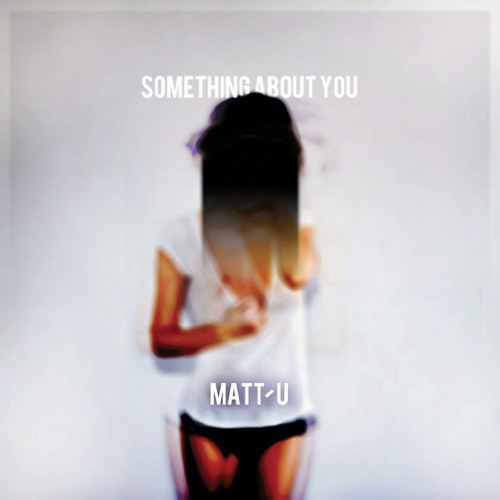 Matt U - Something About You (De Niro RMX - Out Now - NoMad Rec.)