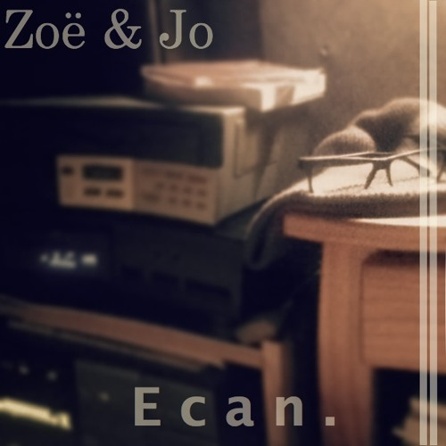 ZOË & JO - ECAN (MUSIC BY ZOË)