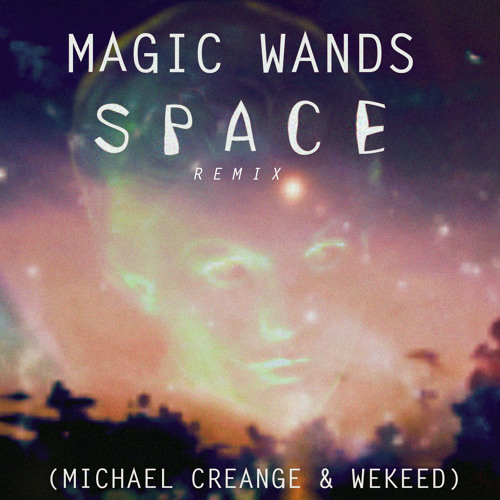 Magic Wands - Space (Michael Creange & WEKEED remix)