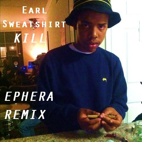 Earl Sweatshirt - Kill (Ephera Trap Remix)