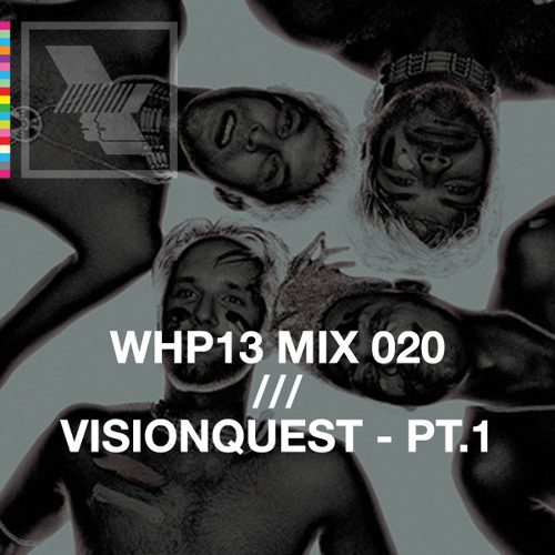 WHP13 MIX 020 /// VISIONQUEST PT 1 - THE DANCEFLOOR x WHP