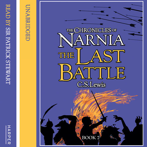 The Last Battle: The Chronicles of Narnia (7) by C. S. Lewis, read by Patrick Stewart