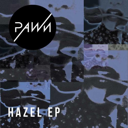 Pawn - Hazel EP - Out April 2013