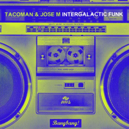 TacoMan & Jose M - Intergalatic Funk Force (Original Mix)