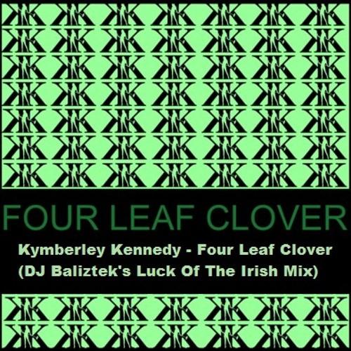 Kymberley Kennedy - Four Leaf Clover (DJ Baliztek's Luck Of The Irish Mix)