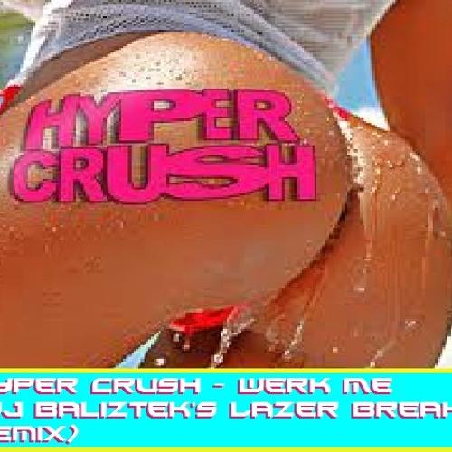 Hyper Crush - Werk Me (DJ Baliztek's Lazer Breaks Remix)