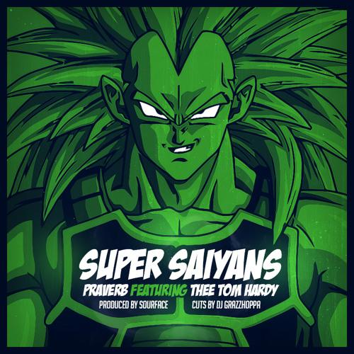 Praverb - Super Saiyans (Feat. Thee Tom Hardy)