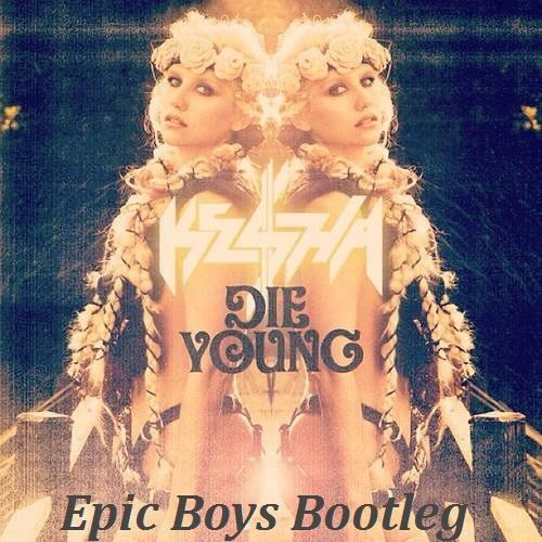 Ke$ha- Die Young (Epic Boys Bootleg) DEMO