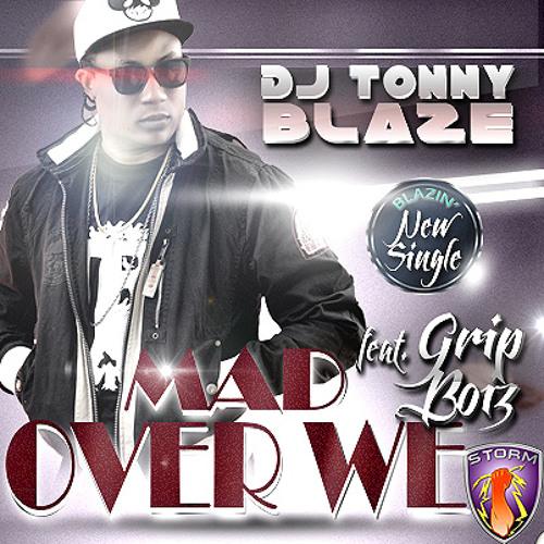 DJ Tonny Blaze Feat. Grip Boiz - Mad Over We