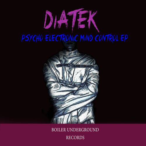 Diatek - Psycho Electronic Mind Control (Original Mix) [Boiler Underground Records] OUT NOW!!