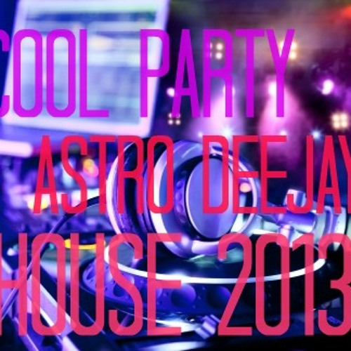 Cool party - (astro deejay) - original mix - 2013