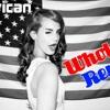 Lana Del Rey - American (Whole-Z Remix)