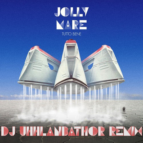 JOLLY MARE - Tutto Bene > DJ UHHLANBATHOR Remix