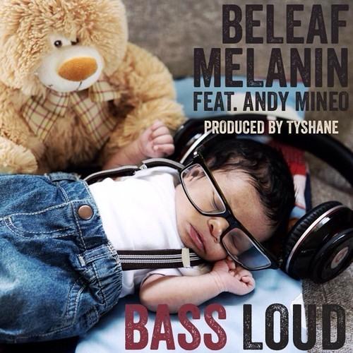 Beleaf Melanin - Bass Loud (feat. Andy Mineo)