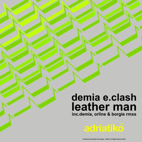 Demia E.Clash - Leather Man Ep Inc.Borgie & Orline Rmxs