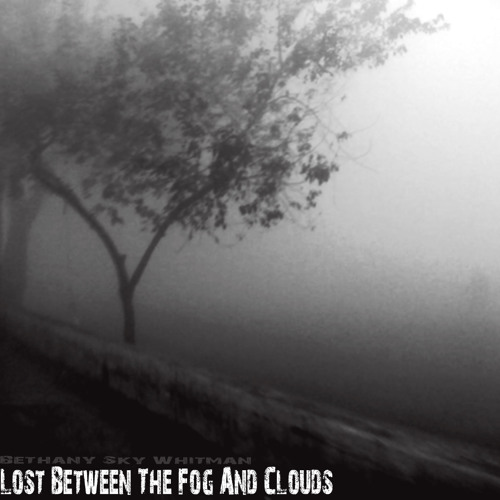 Lost Between the Fog And Clouds