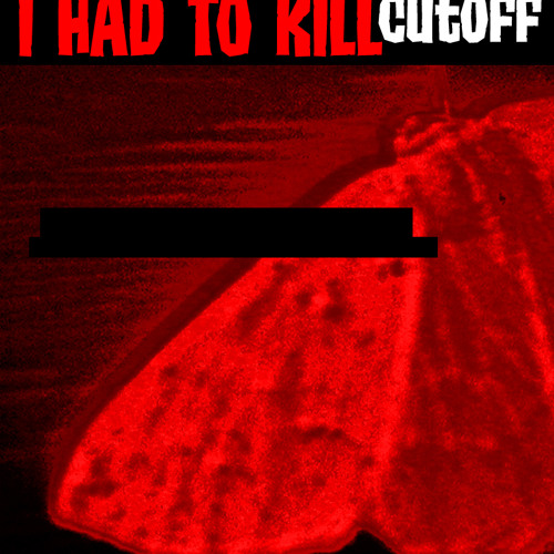 I had to Kill - cutOff