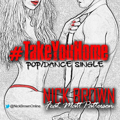 Nick Brown - Take You Home (feat. Matt Patterson) (ORIGINAL)