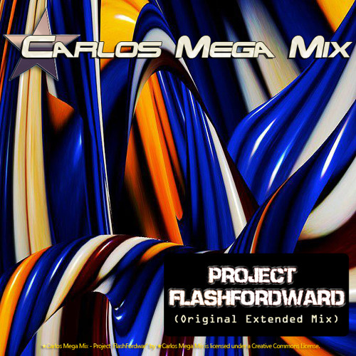 ★Carlos Mega Mix - Project FlashFordward (Original Extended Mix)