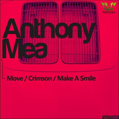 Anthony Mea - Move/Crimson/Make A Smile (Teaser) [SILK TEXTURES]