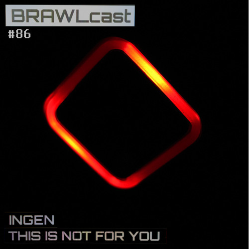 BRAWLcast086 Ingen - This Is Not For You