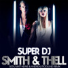 Smith & Thell - Super DJ (B3TA, Andreas Rodlund & Matt Hewie Remix) Preview