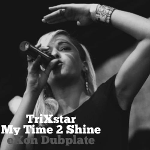 TriXstar - My Time 2 Shine (eXon Dubplate)