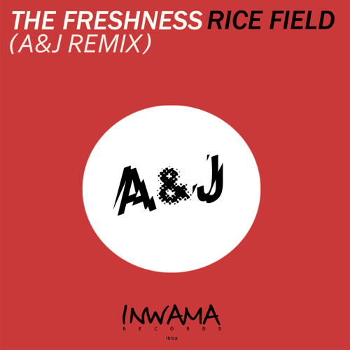 The Freshness - Rice Field (A&J Remix)