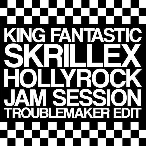 King Fantastic ft. Skrillex - Hollyrock Jam Session (Troublemaker Edit)