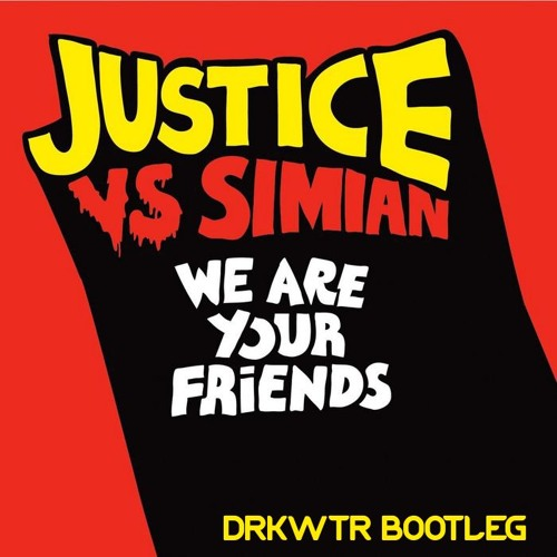 Justice Vs Simian - We Are Your Friends (DRKWTR Bootleg) - FREE DOWNLOAD NOW