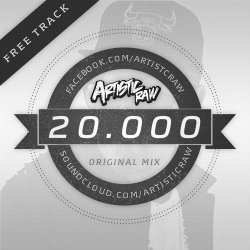 "Artistic Raw - 20.000 (Original ""20.000 followers"" Mix) *FREE DOWNLOAD*"