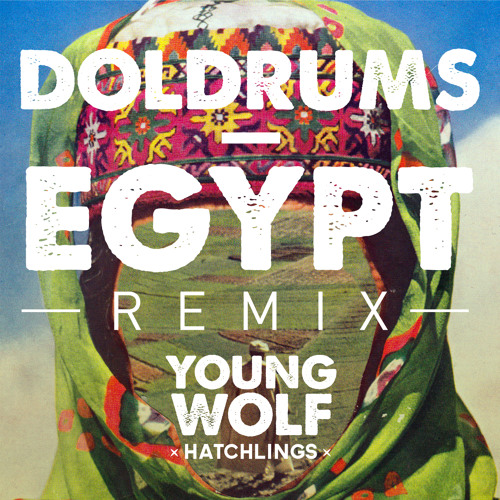 Doldrums - Egypt (Young Wolf Hatchlings Remix)