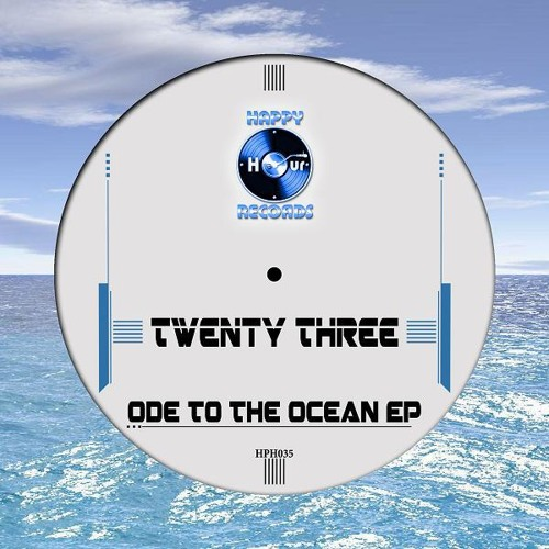 Twenty Three - Ode To The Ocean (Radio Edit) [Happy Hour Records including Odison Remix]