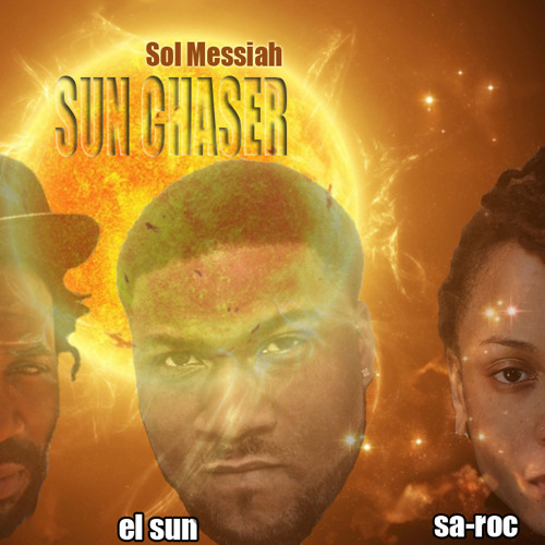 "SOL MESSIAH ""SUN CHASER"" EKUNDAYO, EL SUN, SA-ROC Produced by: SOL MESSIAH"