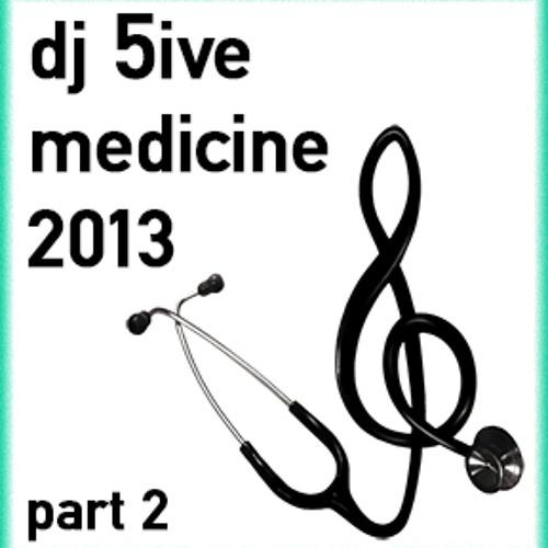 dj 5ive medicine 2013 part 2
