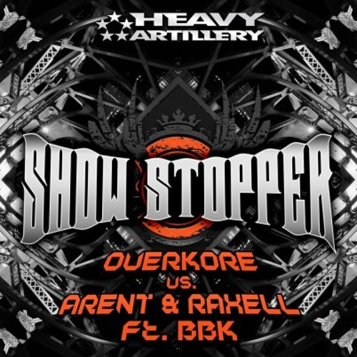 Overkore Vs Arent & Raxell ft. BBK - Show Stopper EP Out March 26th Heavy Artillery Recordings