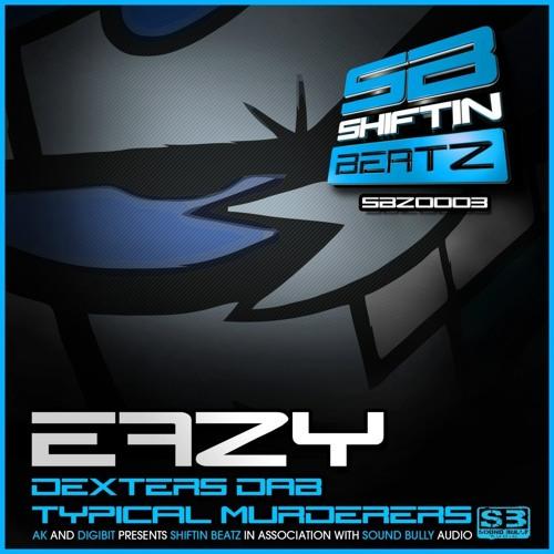 Eazy - Dexters Dab - Shiftin Beatz SBZ0003 (OUT NOW!!!!)