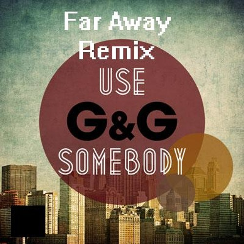 G&G - Use Somebody (Far Away Remix)