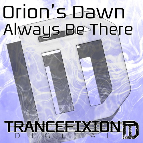 Orion's Dawn - Always Be There (Original Mix) - Due soon on Trancefixion